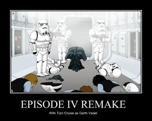Episode IV remake with Tom Cruise