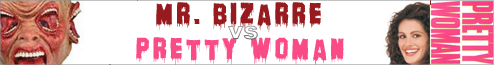 Mr Bizarre vs Pretty Woman